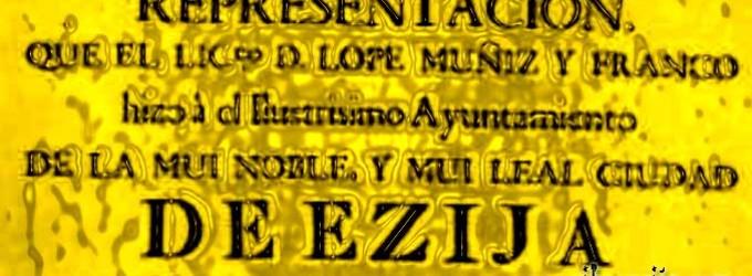 DEL MEMORIAL QUE EL ECIJANO D. LOPE MUÑIZ Y FRANCO, PRESENTÓ ANTE EL AYUNTAMIENTO DE ÉCIJA, RELATIVO A LOS SANTOS QUE SE VENERABAN EN LA CIUDAD EL AÑO DE 1773 por Ramón Freire