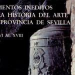 DOCUMENTOS INÉDITOS PARA LA HISTORIA DEL ARTE EN LA PROVINCIA DE SEVILLA – SIGLOS XVI AL XVIII. Autores: Fernando de la Villa Nogales – Esteban Mira Caballos